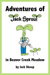 Adventures of Jack Sprout in Beaver Creek Meadow Book